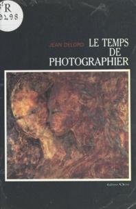 Jean Delord - Le temps de photographier.