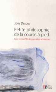 Jean Delord - Petite philosophie de la course à pied - Avec le souffle des pensées anciennes.