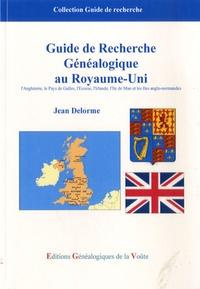 Jean Delorme - Guide de recherche généalogique au Royaume-Uni - L'Angleterre, le Pays de Galles, l'Ecosse, l'Irlande, l'Ile de Man, et les Iles anglo-normandes.