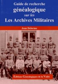 Jean Delorme - Guide de recherche généalogique sur les archives militaires.