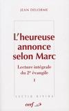Jean Delorme - L'heureuse annonce selon Marc - Lecture intégrale du deuxième Evangile Tome 1.