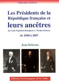 Jean Delorme - Les Présidents de la République française et leurs ancêtres - De Louis-Napoléon Bonaparte à Nicolas Sarkozy, de 1848 à 2007.