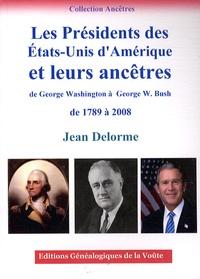Jean Delorme - Les présidents des Etats-Unis d'Amérique et leurs ancêtres - De George Washington à George W. Bush de 1789 à 2008.