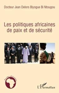 Jean Delors Biyogue-Bi-Ntougou - Les politiques africaines de Paix et de Sécurite.