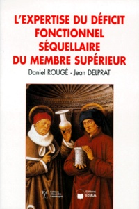 Jean Delprat et Daniel Rougé - L'expertise du déficit fonctionnel séquellaire du membre supérieur.