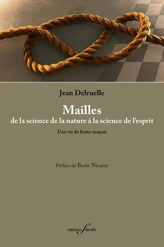 Jean Delruelle - Mailles, de la science de la nature à la science de l'esprit - Une vie de franc-maçon.