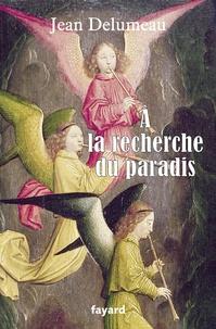 Jean Delumeau - A la recherche du paradis.