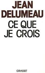 Jean Delumeau - Ce que je crois.