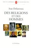 Jean Delumeau - Des religions et des hommes.