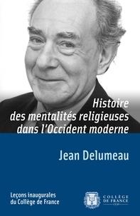 Jean Delumeau - Histoire des mentalités religieuses dans l'Occident moderne - Leçon inaugurale prononcée le jeudi 13 février 1975.