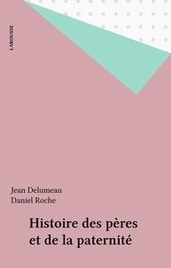 Jean Delumeau et Daniel Roche - Histoire des pères et de la paternité.