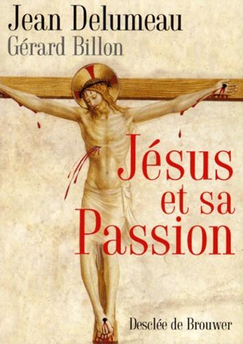 Jean Delumeau et Gérard Billon - Jésus et sa Passion.