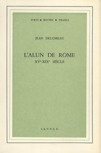 Jean Delumeau - L'alun de Rome - XVe-XIXe siècle.