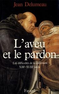 Jean Delumeau - L'Aveu et le pardon - Les difficultés de la confession (XIIIe-XVIIIe siècle).