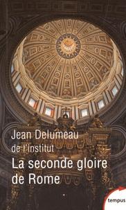 Jean Delumeau - La seconde gloire de Rome - XVe-XVIIe siècle.