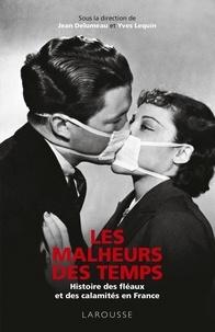 Jean Delumeau et Yves Lequin - Les Malheurs des temps - Histoire des fléaux et des calamités en France.