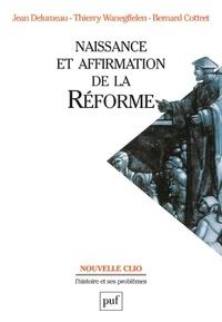 Jean Delumeau et Thierry Wanegffelen - Naissance et affirmation de la Réforme.