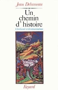 Jean Delumeau - Un chemin d'histoire - Chrétienté et christianisation.