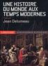 Jean Delumeau et  Collectif - Une histoire du monde aux Temps modernes.