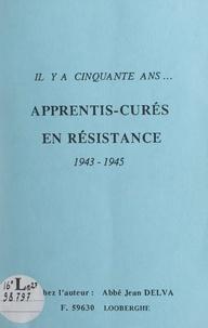 Jean Delva - Apprentis-curés en Résistance - 1943-1945 : il y a cinquante ans.