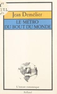 Jean Demélier - Le Métro du bout du monde.