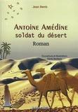 Jean Denis - Antoine Amédine - Soldat du désert.