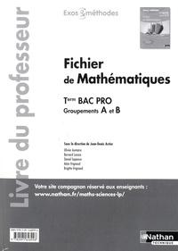 Jean-Denis Astier - Mathématiques Tle Bac Pro Fichier de mathématiques Groupements A et B - Livre du professeur.