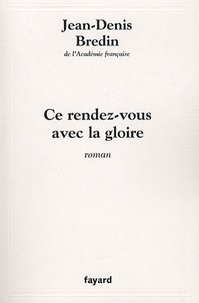 Jean-Denis Bredin - Ce rendez-vous avec la gloire.