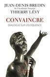 Jean-Denis Bredin et Thierry L?vy - Convaincre - Dialogue sur l'éloquence.