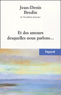 Jean-Denis Bredin - Et des amours desquelles nous parlons....