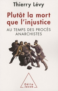 Jean-Denis Bredin et Thierry Lévy - Plutôt la mort que l'injustice - Au temps des procès anarchistes.