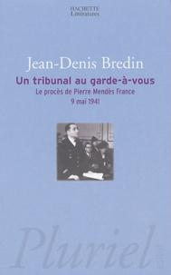 Jean-Denis Bredin - Un tribunal au garde-à-vous - Le procès de Pierre Mendès France, 9 mai 1941.