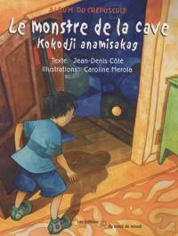 Jean-Denis Côté - Le Monstre de la cave - Kokodji anamisakag, Album bilingue français - algonquin.
