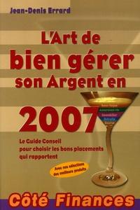 Jean-Denis Errard - L'Art de bien gérer son Argent en 2007 - Le Guide Conseil pour choisir les bons placements qui rapportent.