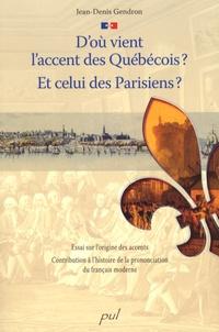 Jean-Denis Gendron - D'où vient l'accent des Québécois ? Et celui des Parisiens ? - Essai sur l'origine des accents, Contribution à l'histoire de la prononciation du français moderne.