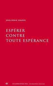 Jean-Denis Kraege - Espérer contre toute espérance.