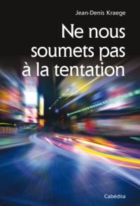 Jean-Denis Kraege - Ne nous soumets pas à la tentation.