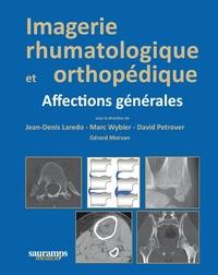 Jean-Denis Laredo et David Petrover - Imagerie rhumatologique et orthopédique - Tome 1, Affections générales.