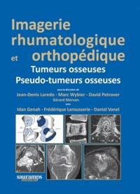 Jean-Denis Laredo et Marc Wybier - Imagerie rhumatologique et orthopédique - Tome 4, Tumeurs osseuses ; Pseudo-tumeurs osseuses.
