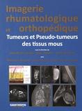 Jean-Denis Laredo et Marc Wybier - Imagerie rhumatologique et orthopédique - Tome 5, Tumeurs et pseudo-tumeurs des tissus mous.
