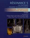 Jean-Denis Laredo - Résonance - Tome 5, Cas pratiques en imagerie rhumatologique : arthropathies, tendinopathies et enthésopathies mecaniques.