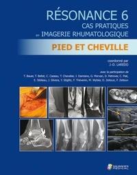 Jean-Denis Laredo - Résonance - Tome 6, Cas pratiques en imagerie rhumatologique : pied et cheville.