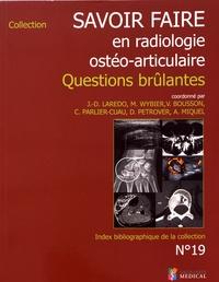 Jean-Denis Laredo et Marc Wybier - Savoir faire en radiologie ostéo-articulaire - Questions brûlantes.