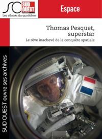 Jean-Denis Renard et Journal Sud Ouest - Thomas Pesquet superstar - Le rêve inachevé de la conquête spatiale.