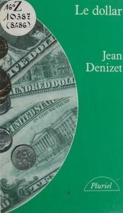 Jean Denizet et Georges Liébert - Le dollar - Histoire du système monétaire international depuis 1945.