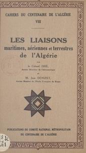 Jean Denizet et Paul-François Dhé - Les liaisons maritimes, aériennes et terrestres de l'Algérie.