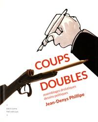 Jean-Denys Phillipe - Coups doubles - Assemblages drolatiques, dessins politiques.