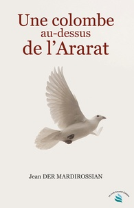 Jean Der Mardirossian - Une colombe au-dessus de l'Ararat.