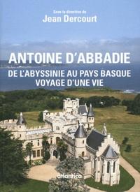 Jean Dercourt - Antoine d'Abbadie (1810-1897) - De l'Abyssinie au Pays basque, voyage d'une vie.