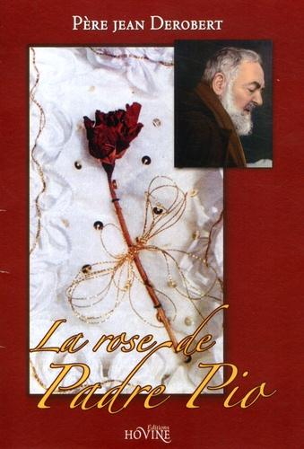 Jean Derobert - La rose de Padre Pio.